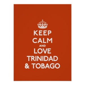 Keep calm and love a Trini.