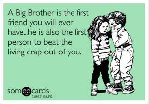 Big brothers make you tougher